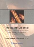 Trastorno disocial. Evaluaci�n, tratamiento y prevenci�n de la conducta antisocial en ni�os y adolescentes