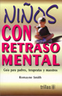 Ni�os con retraso mental. Gu�a para padres, terapeutas y maestros.