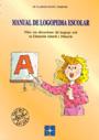 Manual de logopedia escolar. Ni�os con alteraciones del lenguaje oral en educaci�n infantil y primaria