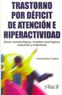 Trastorno por d�ficit de atenci�n e hiperactividad. Bases neurobiologicas, modelos neurol�gicos, evaluaci�n y tratamiento.