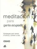 Meditaci�n para gente ocupada. Estrategias para vencer el estr�s y calmar tu vida.