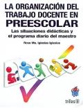 La organizaci�n del trabajo docente en preescolar. Las situaciones didacticas y el programa diario del maestro.