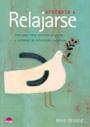 Aprender a Relajarse. Descubra c�mo eliminar el estr�s y controlar las emociones negativas.