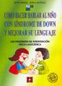 C�mo hacer hablar al ni�o con s�ndrome de Down y mejorar su lenguaje. Un programa de intervenci�n psico-ling��stica.
