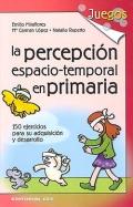 La percepci�n espacio-temporal en primaria. 150 ejercicios para su adquisici�n y desarrollo.