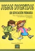 Juegos divertidos en educación primaria. Para desarrollar la observación, la memoria, la reflexión, el ingenio...