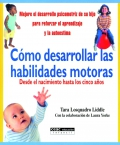 Como desarrollar las habilidades motoras. Desde el nacimiento hasta los cinco años.