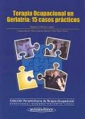 Terapia ocupacional en geriatr�a: 15 casos pr�cticos