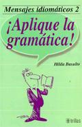 Mensajes idiomáticos 2. ¡Aplique la gramática!