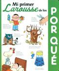 Mi primer Larousse de los � Por qu� ?.