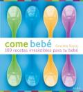 Come beb�. 100 recetas irresistibles para tu beb�.