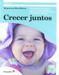 Crecer juntos. Una propuesta para aquellas personas que han decidido ser madres y padres, desde un enfoque real, pr�ctico y divertido.
