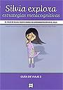 Silvia explora estrategias metacognitivas. El viaje de Silvia: Nuevo diario de experimentaci�n en el aula. Gu�a de viaje 2.