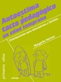 Autoestima y tacto pedagógico en edad temprana. Orientaciones para educadores y familias.