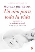 Un a�o para toda la vida. El secreto mundo emocional de la madre y su bebe.