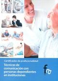 T�cnicas de comunicaci�n con personas dependientes en instituciones. Certificados de profesionalidad.