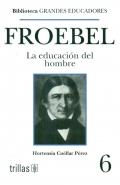 Frobel. La educación del hombre.