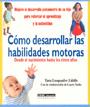 Como desarrollar las habilidades motoras. Desde el nacimiento hasta los cinco a�os.