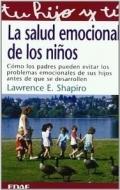 La salud emocional de los ni�os.C�mo los padres pueden evitar los problemas emocionales de sus hijos antes de que se desarrollen