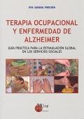 Terapia ocupacional y enfermedad de alzheimer. Gu�a pr�ctica para la estimulaci�n global en los servicios sociales.