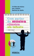 Com parlar de m�sica cl�ssica als infants. Un llibre de m�sica per a infants...destinat als adults. ( Inclou CD )
