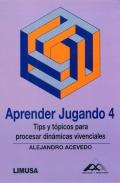 Aprender Jugando 4. Tips y t�picos para procesar din�micas vivenciales.