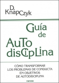 Gua de autodisciplina. Cmo transformar los problemas de conducta en objetivos de autodisciplina.
