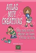 Aulas muy creativas. Ideas para motivar, mejorar las clases y evitar la rutina.