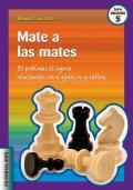 Mate a las mates. 115 problemas de ingenio relacionados con el ajedrez y su tablero.
