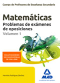 Cuerpo de Profesores de Ense�anza Secundaria. Matem�ticas. Problemas de ex�menes de oposiciones. Volumen 1