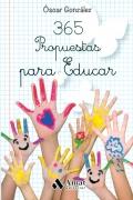365 propuestas para educar. Las mejores citas, frases, aforismos y reflexiones sobre educaci�n.