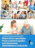 Mejora de las capacidades f�sicas y primeros auxilios para las personas dependientes en el domicilio. Certificados de profesionalidad.
