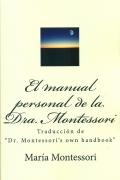 El manual personal de la Dra. Montessori. (Traducci�n de Dr. Montessoris own handbook)