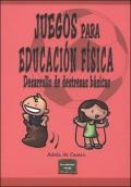 Juegos para Educaci�n F�sica. Desarrollo de destrezas b�sicas.
