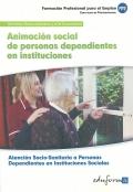 Animaci�n social de personas dependientes en instituciones. Atenci�n socio-sanitaria a personas dependientes en instituciones sociales. Servicios socioculturales y a la comunidad.