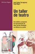 Un taller de teatro Con an�lisis y propuesta de presentaci�n de Amor de Don Perlimpl�n con Belisa en su jard�n