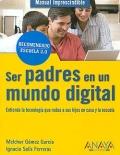 Ser padres en un mundo digital. Entienda la tecnología que rodea a sus hijos en casa y la escuela.