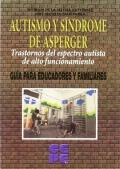 Autismo y S�ndrome de Asperger. Trastornos del espectro autista de alto funcionamiento. Gu�a para educadores y familiares.