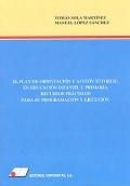 El plan de orientaci�n y acci�n tutorial en educaci�n infantil y primaria. Recursos pr�cticos para su programaci�n y ejecuci�n.