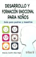 Desarrollo y formación emocional para niños. Guía para padres y maestros.