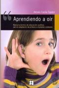 Aprendiendo a o�r. Manual pr�ctico de educaci�n auditiva para la adaptaci�n de pr�tesis e implantes cocleares