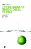 Practica la inteligencia emocional plena. Mindfulness para regular nuestras emociones