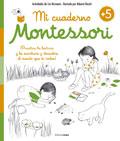 Mi cuaderno Montessori +5. �Practica la lectura y la escritura y descubre el mundo que te rodea!