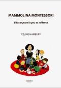 Mammolina Montessori. Educar para la paz es mi lema.