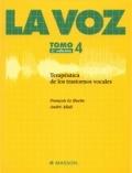 La voz. Tomo 4. Terapéutica de los trastornos vocales.