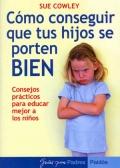 C�mo conseguir que tus hijos se porten bien. Consejos pr�cticos para educar mejor a los ni�os.