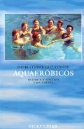 Aquaeróbicos. Instrucción y ejecución de aquaeróbicos un ejercicio efectivo y sin lesiones.