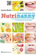 Los consejos de Nutrinanny. Las soluciones que funcionan para la alimentaci�n de los ni�os.