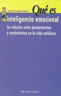 Qu� es inteligencia emocional. La relaci�n entre pensamientos y sentimientos en la vida cotidiana.