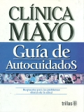 Clnica Mayo. Gua de autocuidados. Respuestas para los problemas de la salud.